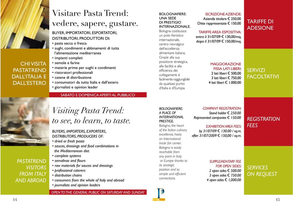 PASTATREND VISITORS FROM ITALY AND ABROAD Visiting Pasta Trend: to see, to learn, to taste.