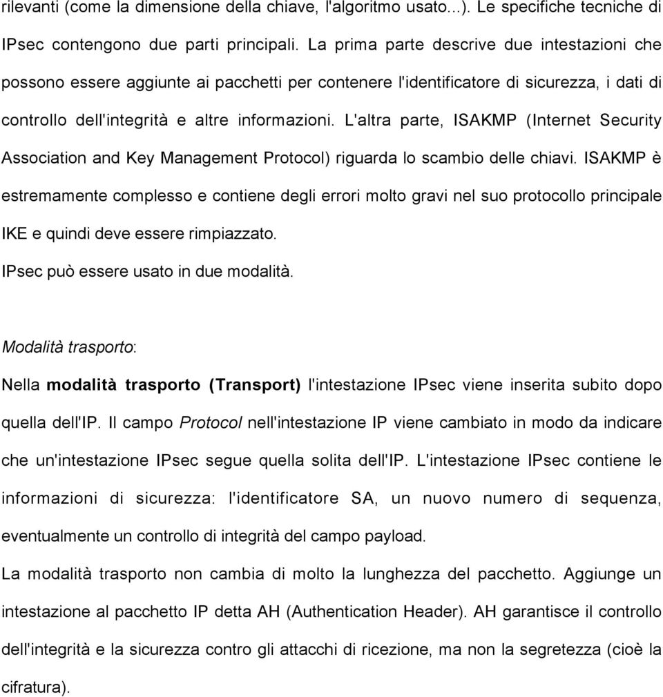 L'altra parte, ISAKMP (Internet Security Association and Key Management Protocol) riguarda lo scambio delle chiavi.