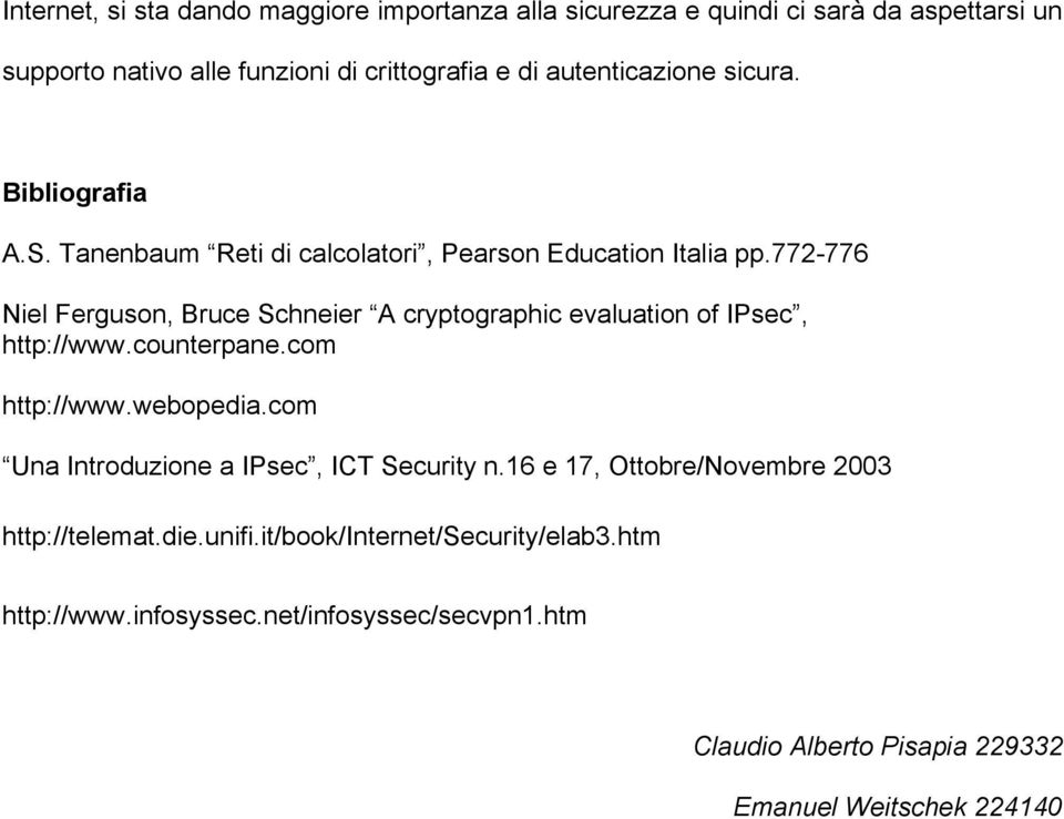 772-776 Niel Ferguson, Bruce Schneier A cryptographic evaluation of IPsec, http://www.counterpane.com http://www.webopedia.