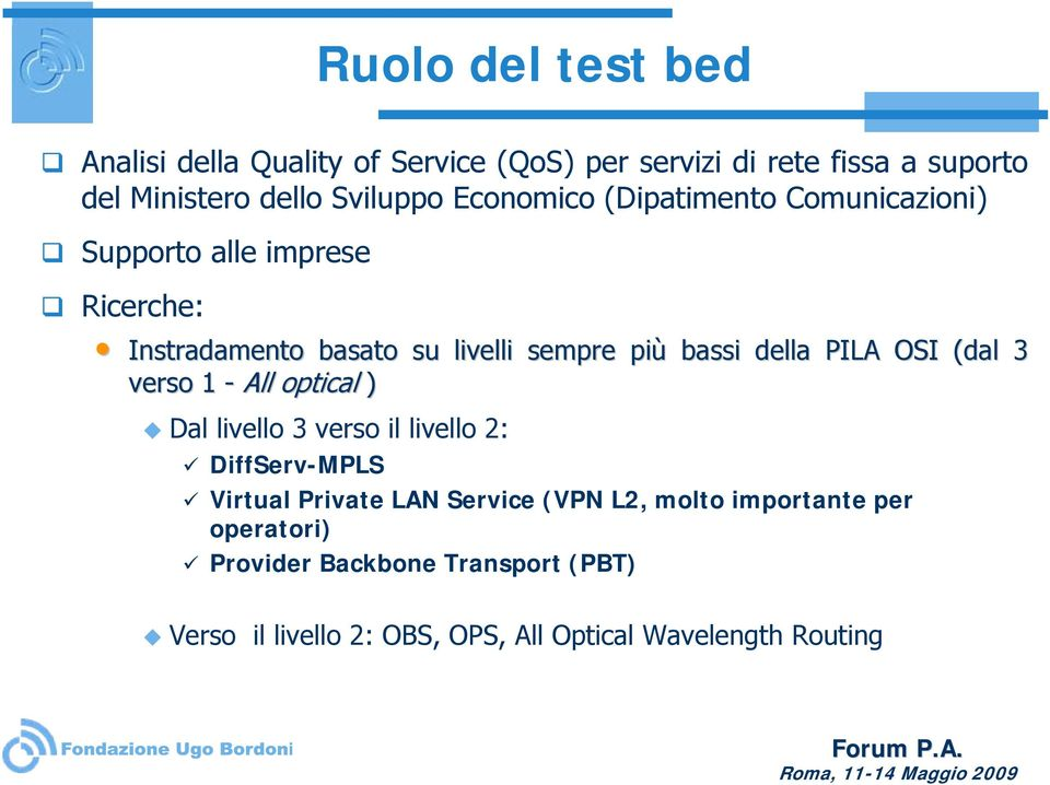 PILA OSI (dal 3 verso 1 - All optical ) Dal livello 3 verso il livello 2: DiffServ-MPLS Virtual Private LAN Service (VPN L2,
