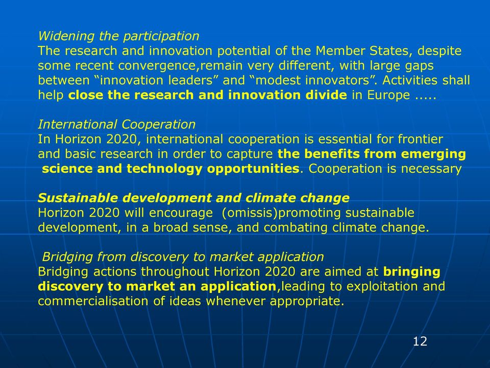 .. International Cooperation In Horizon 2020, international cooperation is essential for frontier and basic research in order to capture the benefits from emerging science and technology opportunities.