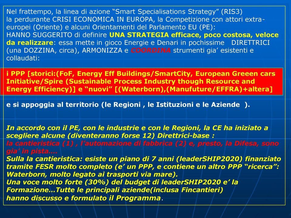 COORDINA strumenti gia esistenti e collaudati: i PPP [storici:(fof, Energy Eff Buildings/SmartCity, European Greeen cars Initiative/Spire (Sustainable Process Industry though Resource and Energy