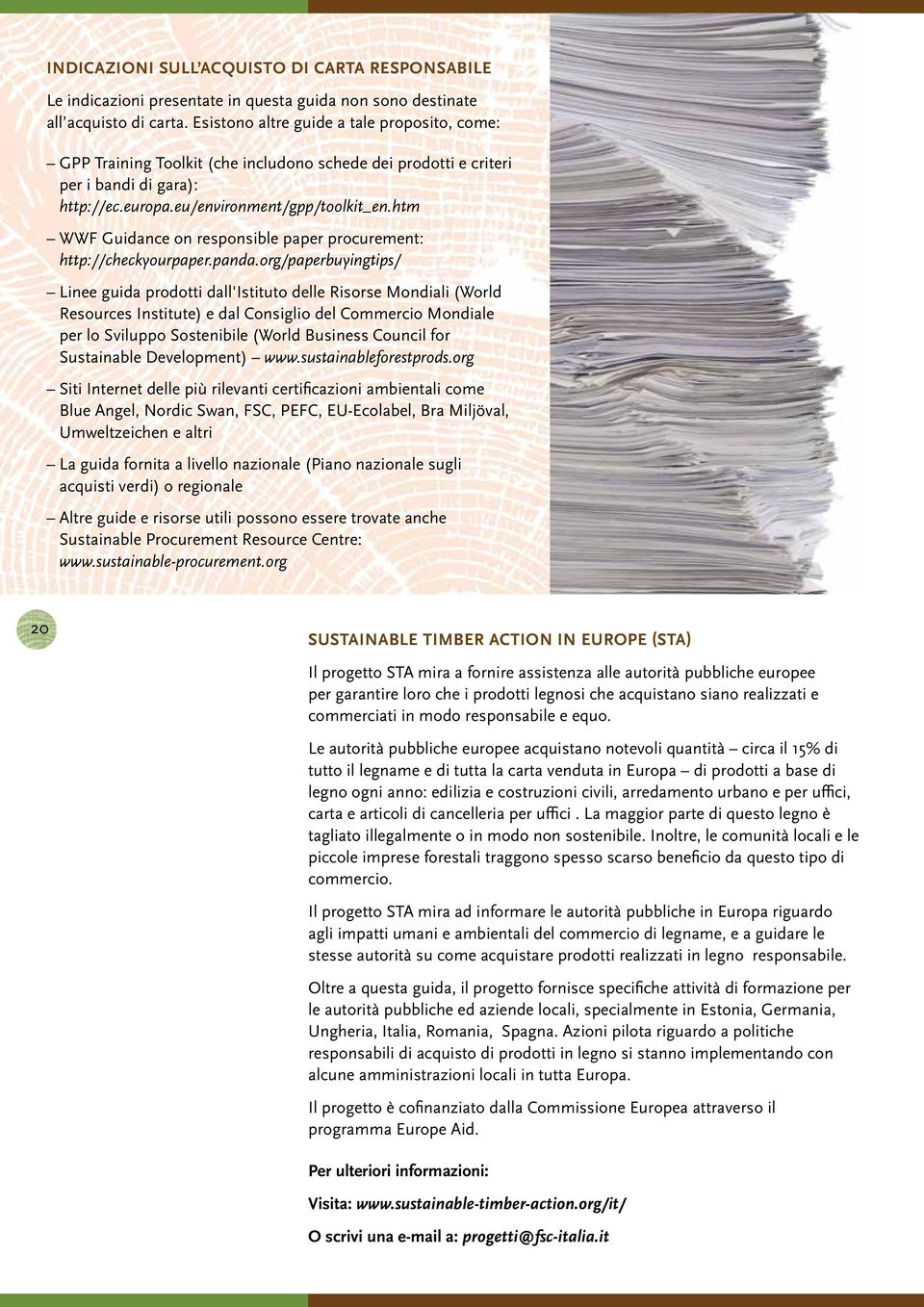 htm WWF Guidance on responsible paper procurement: http://checkyourpaper.panda.