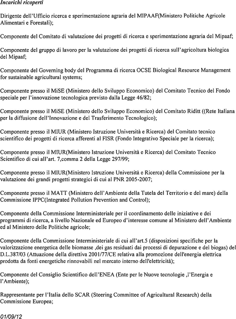 Programma di ricerca OCSE Biological Resource Management for sustainable agricultural systems; Componente presso il MiSE (Ministero dello Sviluppo Economico) del Comitato Tecnico del Fondo speciale