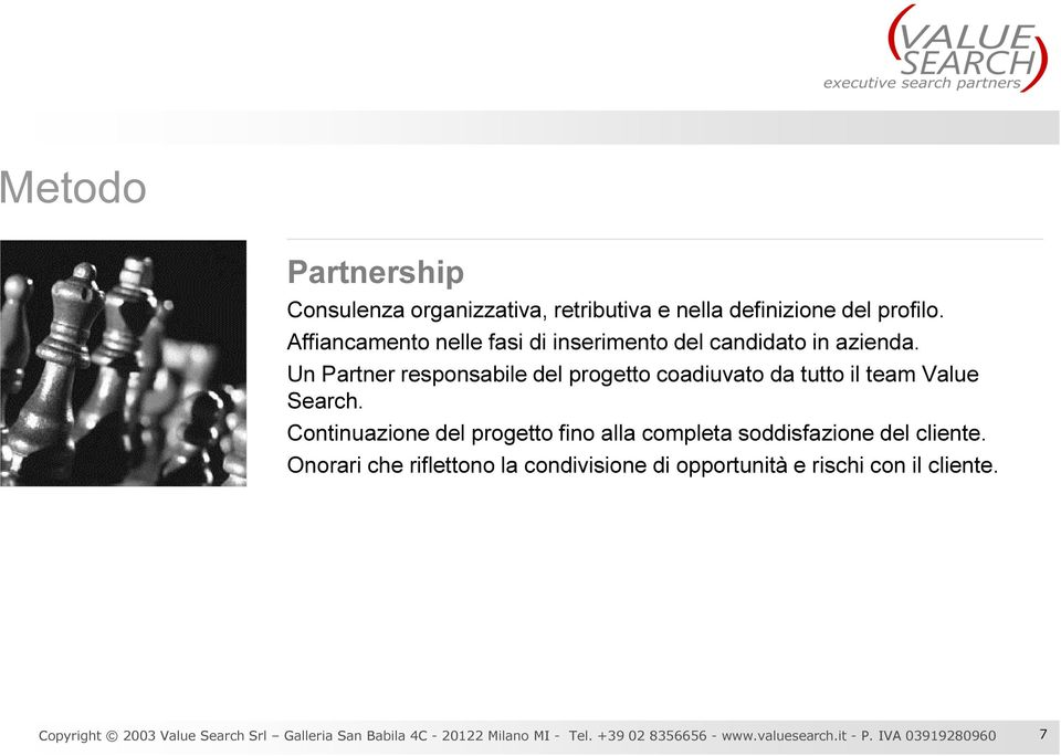 Un Partner responsabile del progetto coadiuvato da tutto il team Value Search.