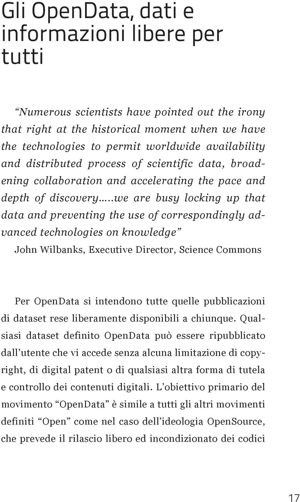 .we are busy locking up that data and preventing the use of correspondingly advanced technologies on knowledge John Wilbanks, Executive Director, Science Commons Per OpenData si intendono tutte
