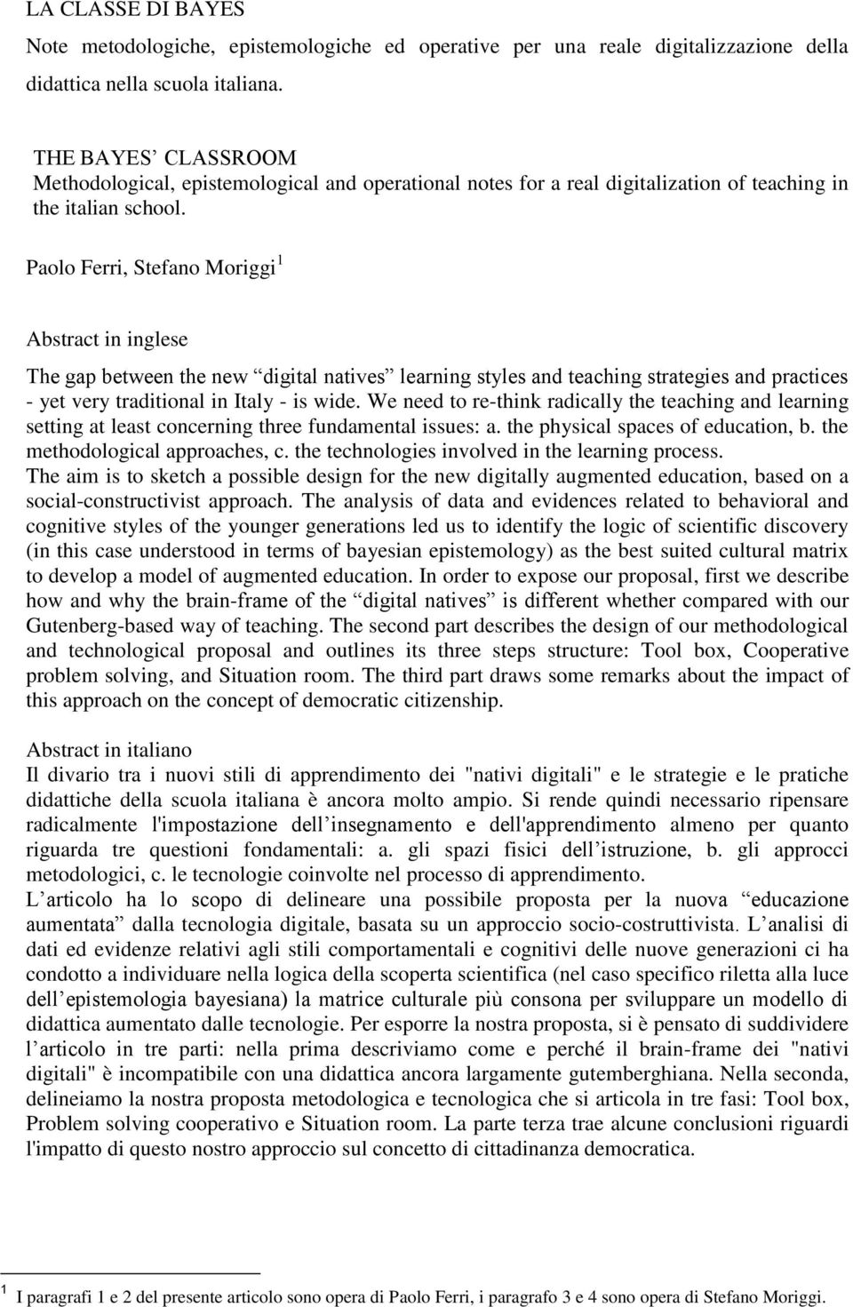 Paolo Ferri, Stefano Moriggi 1 Abstract in inglese The gap between the new digital natives learning styles and teaching strategies and practices - yet very traditional in Italy - is wide.