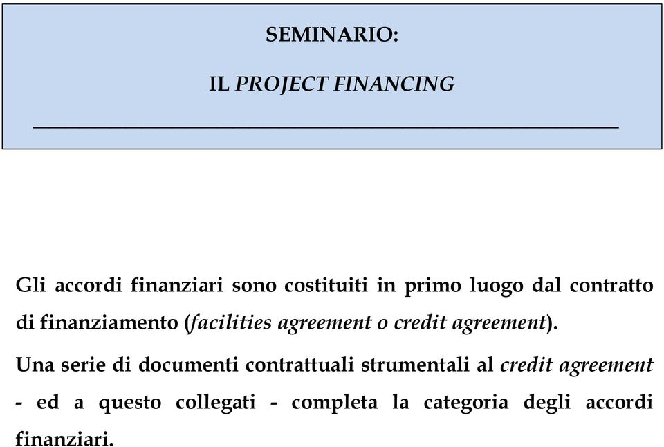 Una serie di documenti contrattuali strumentali al credit agreement