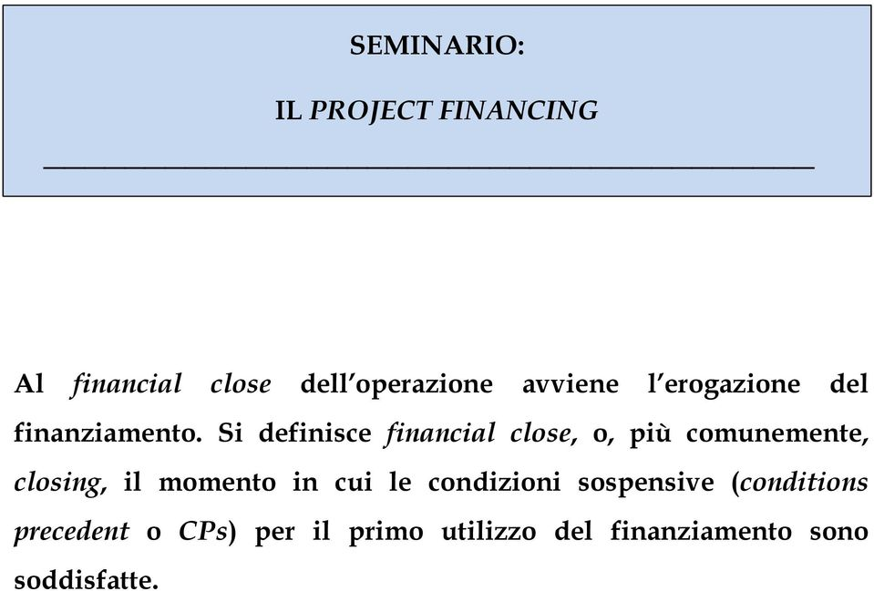 Si definisce financial close, o, più comunemente, closing, il
