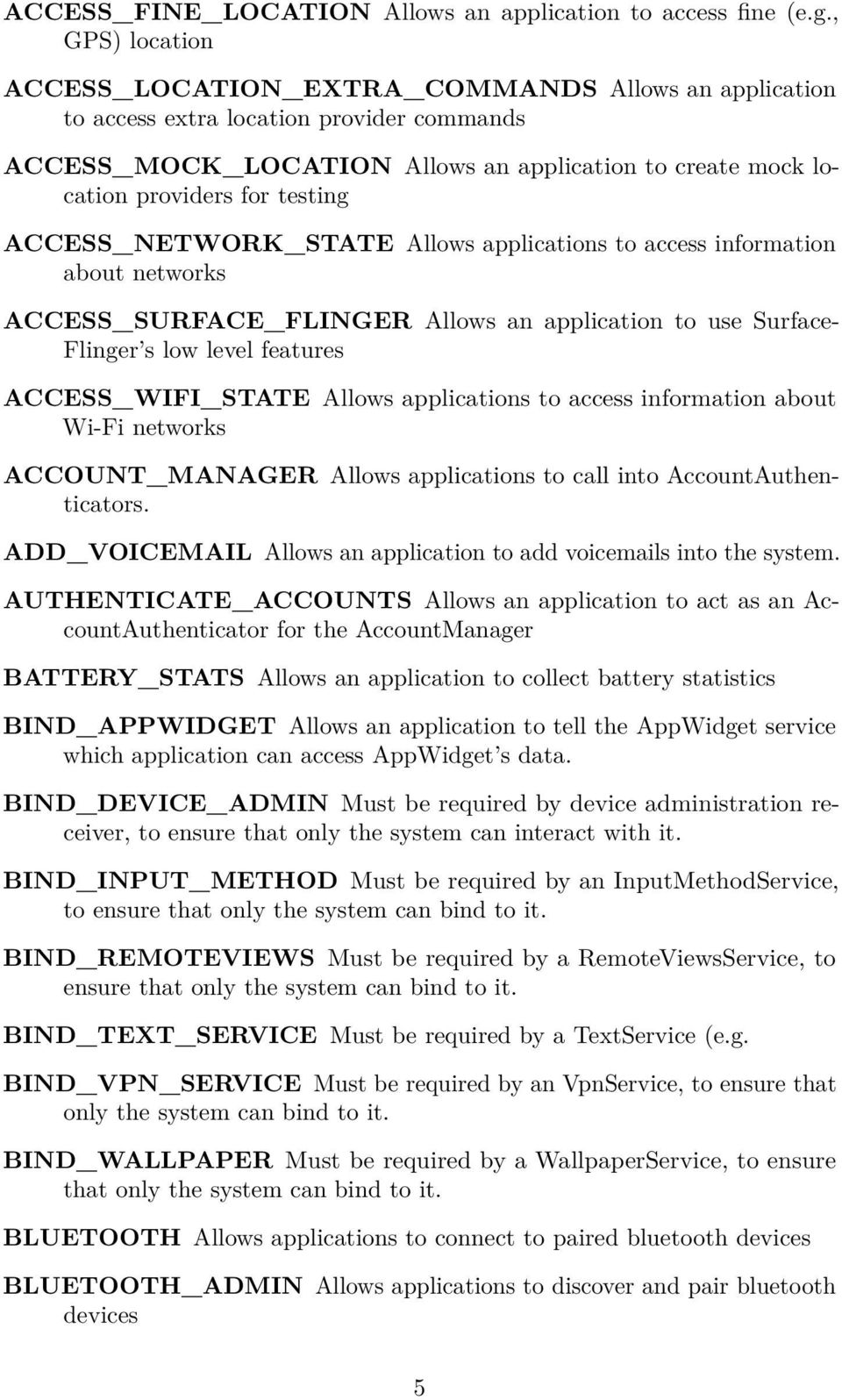 testing ACCESS_NETWORK_STATE Allows applications to access information about networks ACCESS_SURFACE_FLINGER Allows an application to use Surface- Flinger s low level features ACCESS_WIFI_STATE