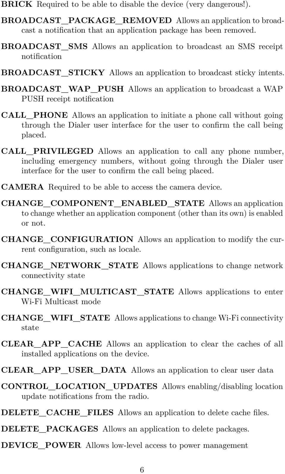 BROADCAST_WAP_PUSH Allows an application to broadcast a WAP PUSH receipt notification CALL_PHONE Allows an application to initiate a phone call without going through the Dialer user interface for the