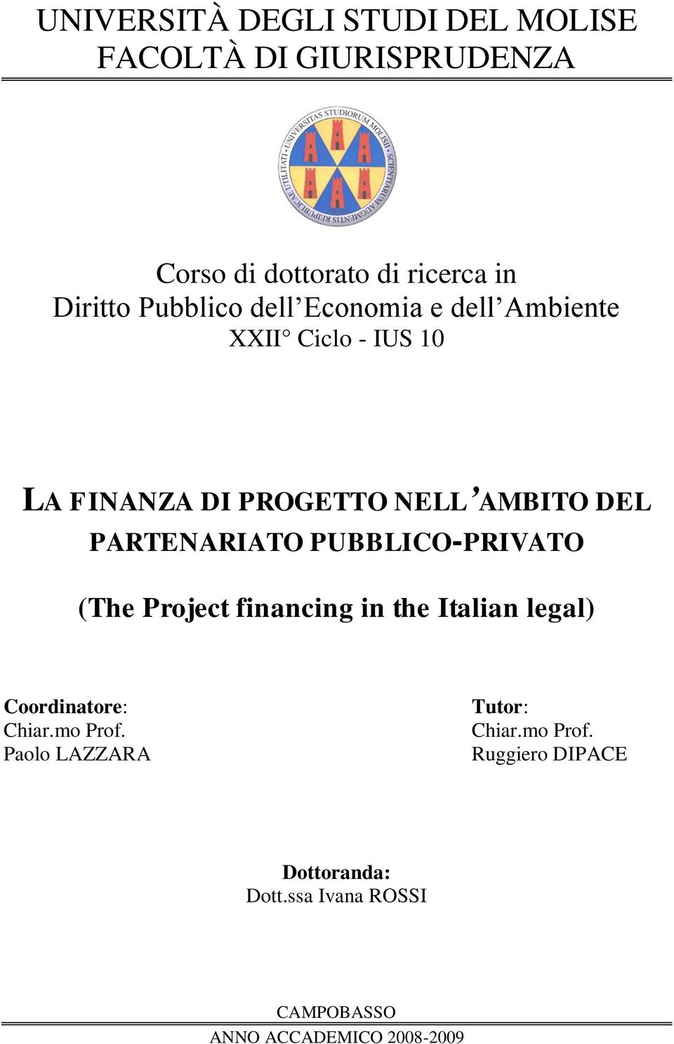 PARTENARIATO PUBBLICO-PRIVATO (The Project financing in the Italian legal) Coordinatore: Chiar.mo Prof.