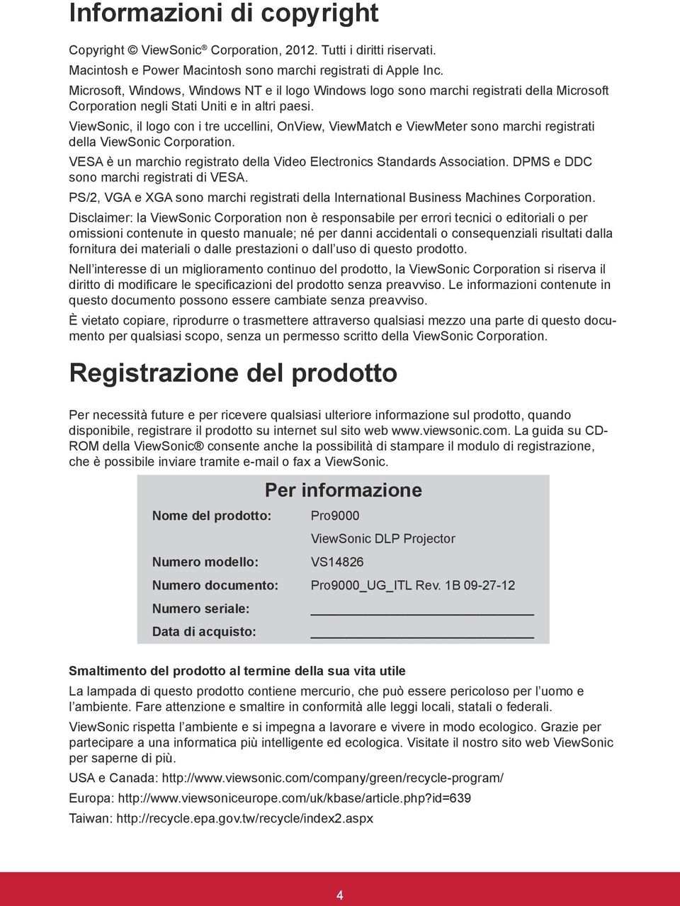 ViewSonic, il logo con i tre uccellini, OnView, ViewMatch e ViewMeter sono marchi registrati della ViewSonic Corporation. VESA è un marchio registrato della Video Electronics Standards Association.