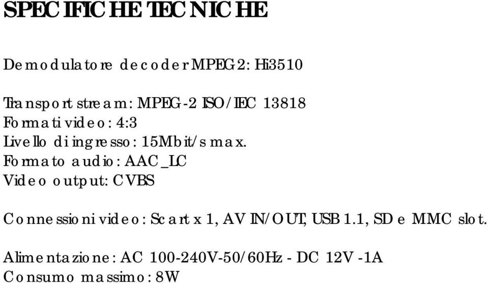 Formato audio: AAC_LC Video output: CVBS Connessioni video: Scart x 1, AV