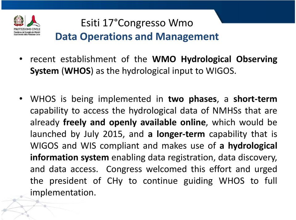 which would be launched by July 2015, and alonger term capability that is WIGOS and WIS compliant and makes use of ahydrological information system enabling