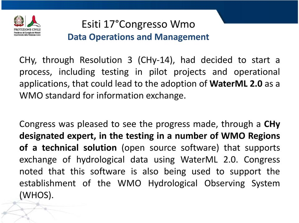 Congress was pleased to see the progress made, through a CHy designated expert, in the testing in a number of WMO Regions of a technical solution (open source
