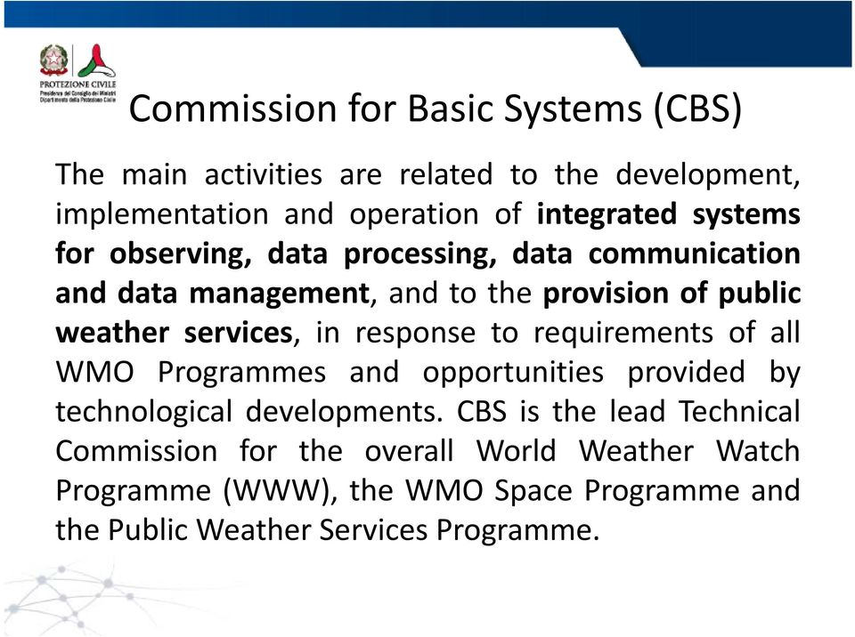 response to requirements of all WMO Programmes and opportunities provided by technological developments.