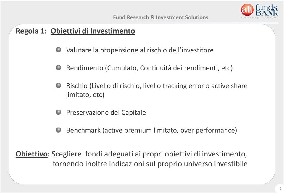 limitato, etc) Rischio (Livello di rischio, livello trackingerroro activeshare limitato, etc) Preservazione del Capitale Preservazione del Capitale Benchmark(active premium limitato, over