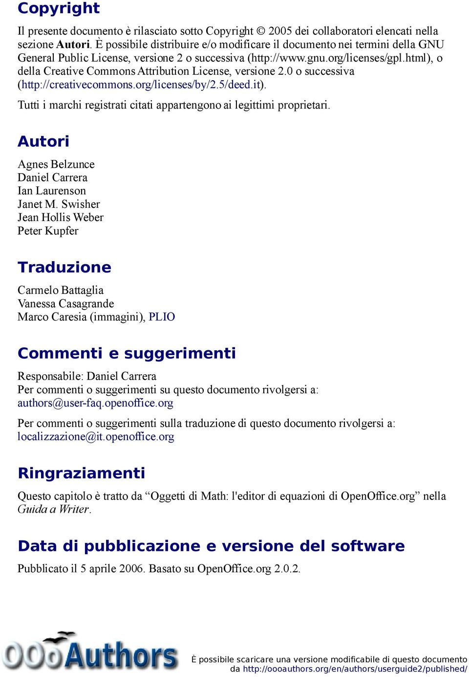 html), o della Creative Commons Attribution License, versione 2.0 o successiva (http://creativecommons.org/licenses/by/2.5/deed.it).