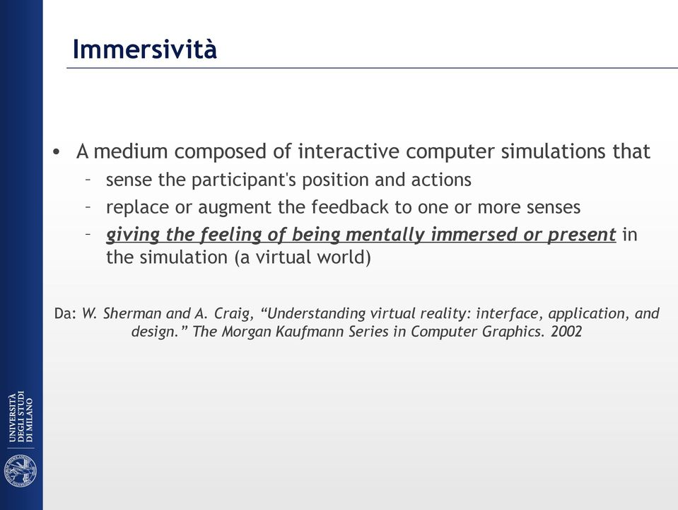 mentally immersed or present in the simulation (a virtual world) Da: W. Sherman and A.