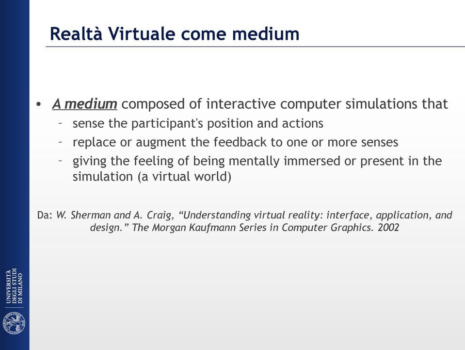 feeling of being mentally immersed or present in the simulation (a virtual world) Da: W. Sherman and A.