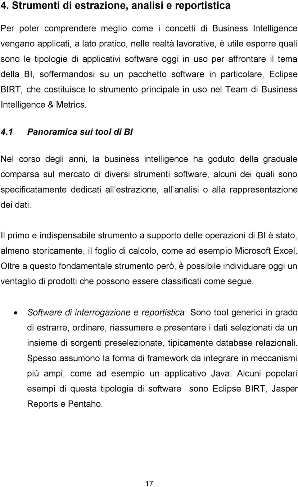 principale in uso nel Team di Business Intelligence & Metrics. 4.