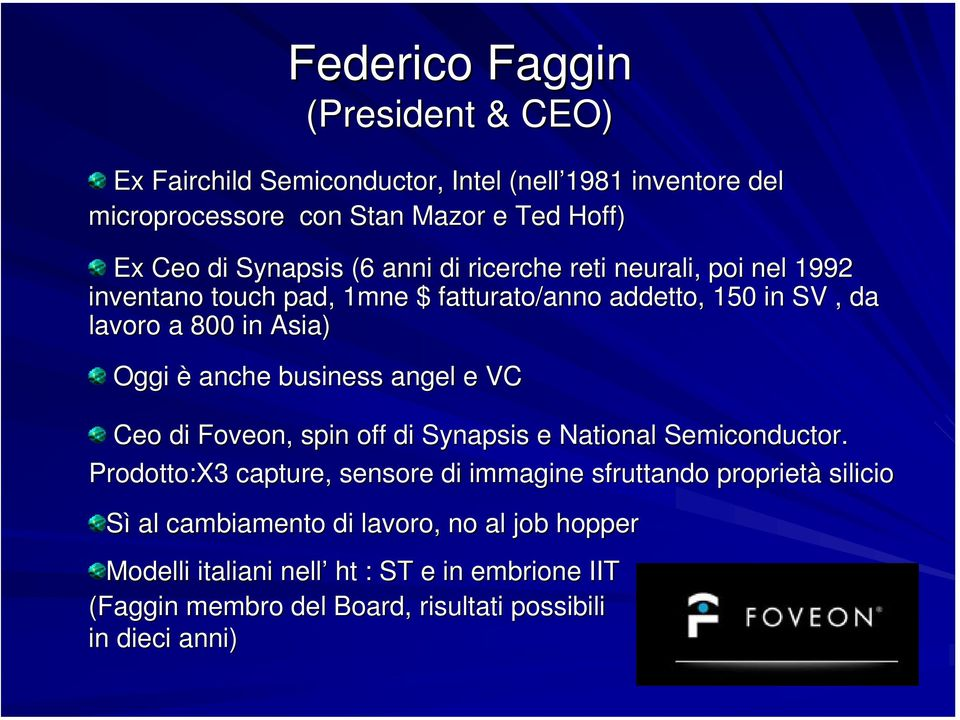 anche business angel e VC Ceo di Foveon, spin off di Synapsis e National Semiconductor.