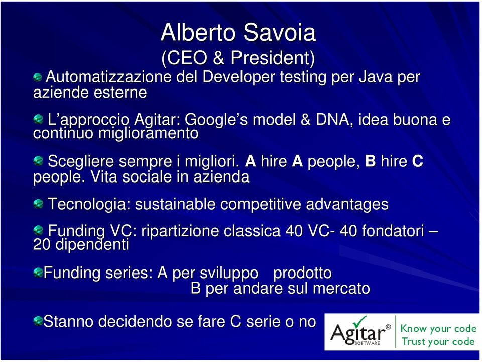 Vita sociale in azienda Tecnologia: sustainable competitive advantages Funding VC: ripartizione classica 40 VC- 40