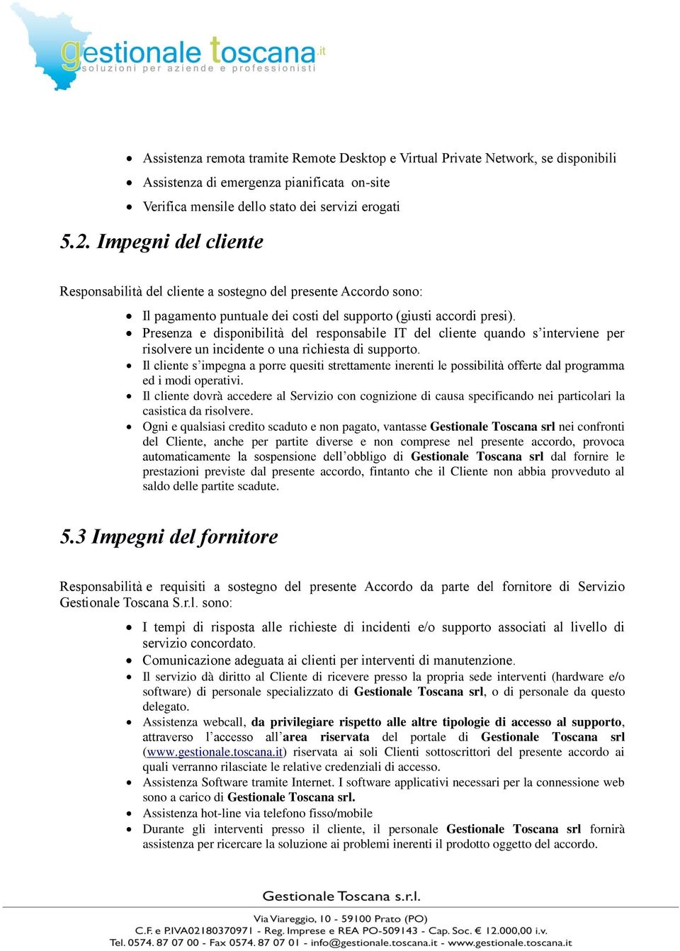 Presenza e disponibilità del responsabile IT del cliente quando s interviene per risolvere un incidente o una richiesta di supporto.