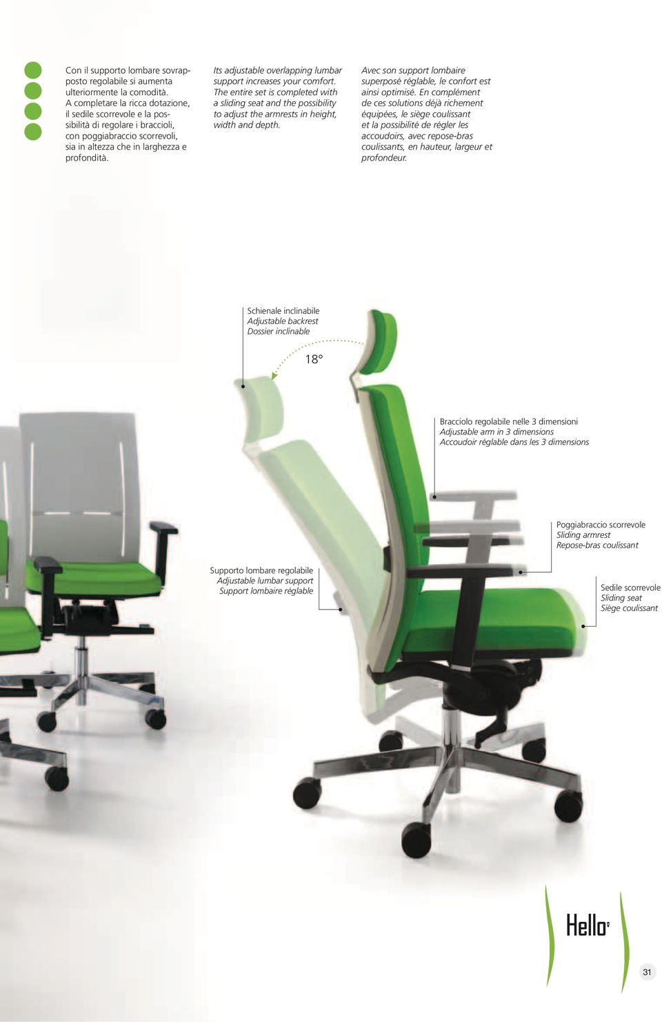 Its adjustable overlapping lumbar support increases your comfort. The entire set is completed with a sliding seat and the possibility to adjust the armrests in height, width and depth.