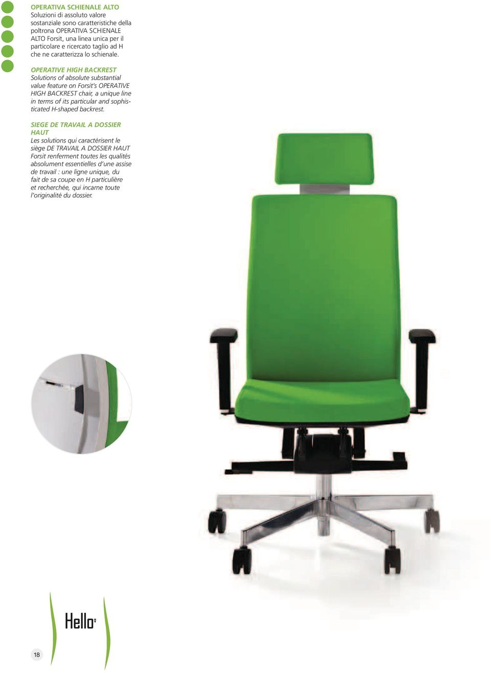OPERATIVE HIGH BACKREST Solutions of absolute substantial value feature on Forsit s OPERATIVE HIGH BACKREST chair, a unique line in terms of its particular and sophisticated