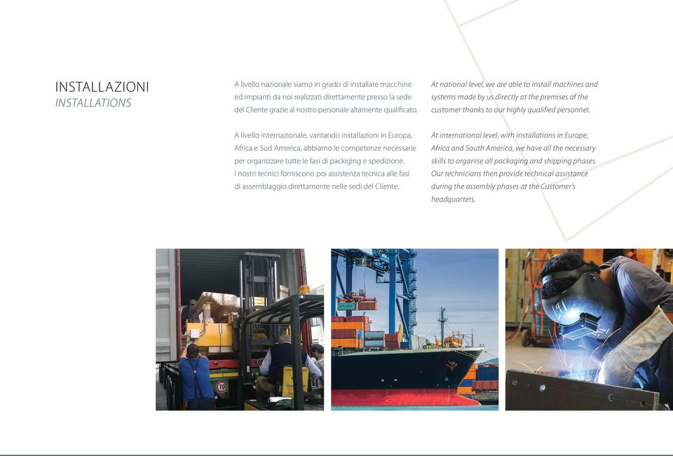 A livello internazionale, vantando installazioni in Europa, At international level, with installations in Europe, Africa e Sud America, abbiamo le competenze necessarie Africa and South America, we