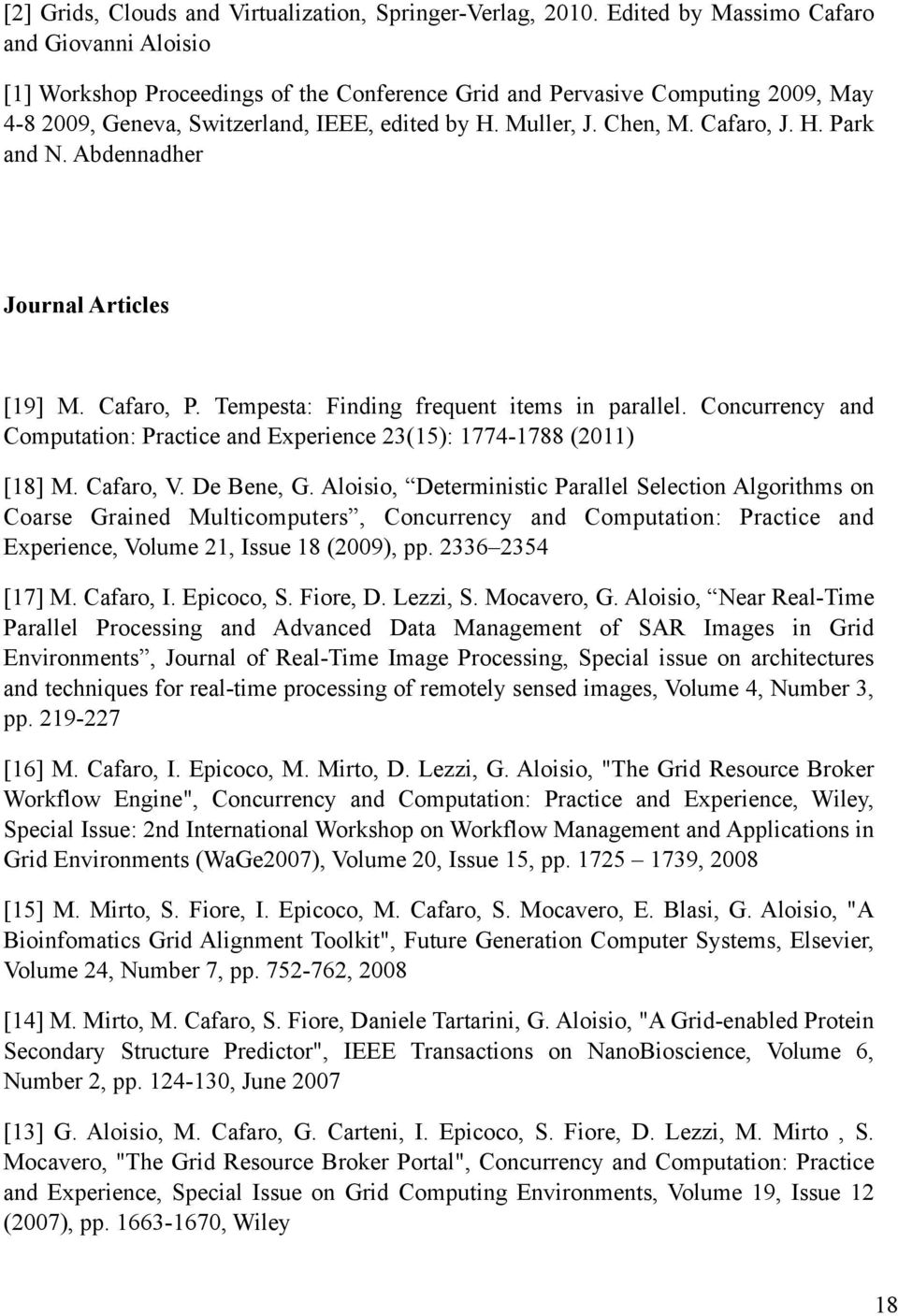Cafaro, J. H. Park and N. Abdennadher Journal Articles [19] M. Cafaro, P. Tempesta: Finding frequent items in parallel.