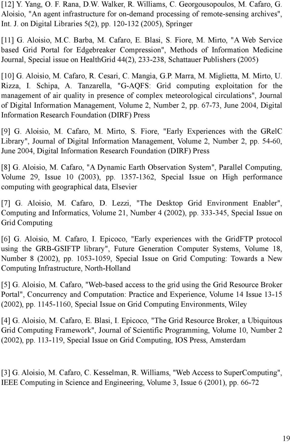 "Mirto, ""A Web Service based Grid Portal for Edgebreaker Compression"", Methods of Information Medicine Journal, Special issue on HealthGrid 44(2), 233-238, Schattauer Publishers (2005) [10] G."
