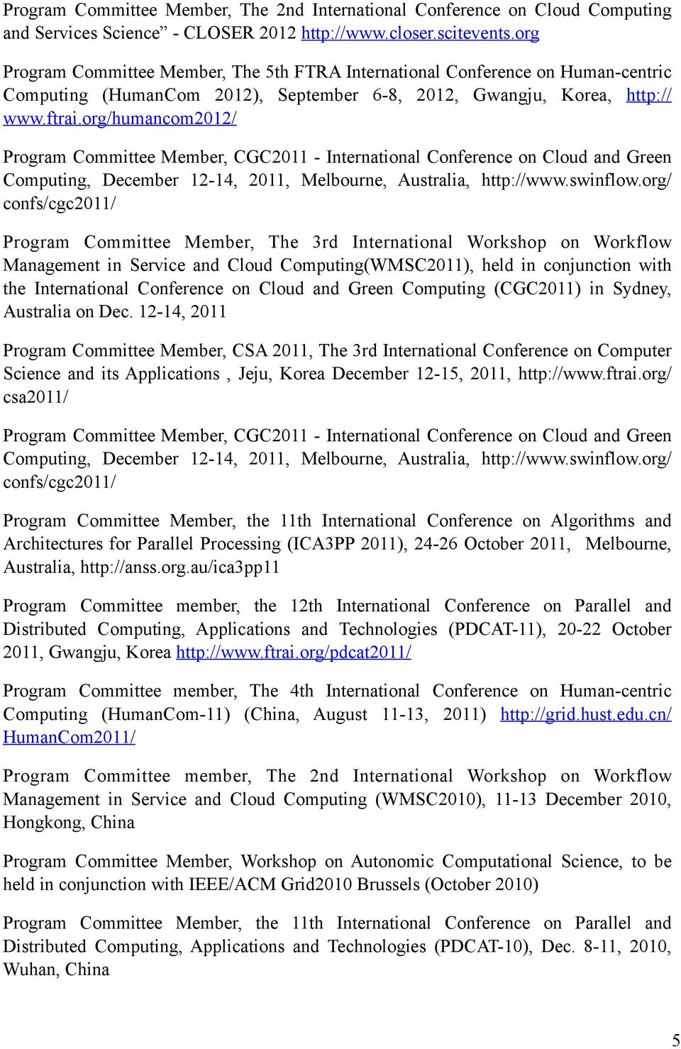 org/humancom2012/ Program Committee Member, CGC2011 - International Conference on Cloud and Green Computing, December 12-14, 2011, Melbourne, Australia, http://www.swinflow.