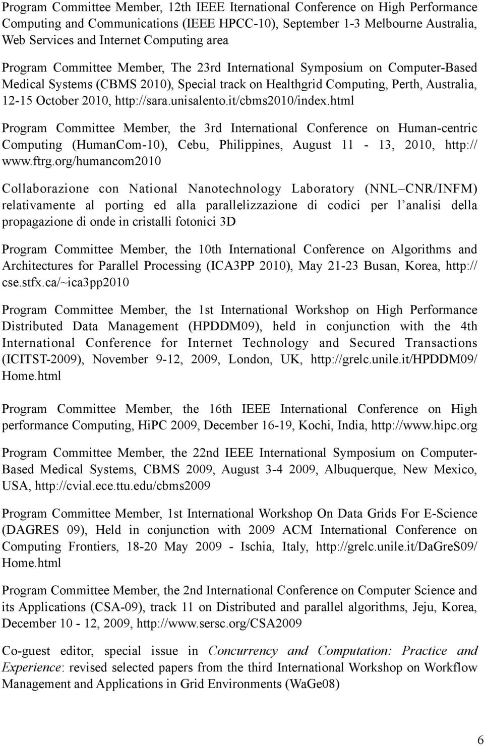 unisalento.it/cbms2010/index.html Program Committee Member, the 3rd International Conference on Human-centric Computing (HumanCom-10), Cebu, Philippines, August 11-13, 2010, http:// www.ftrg.