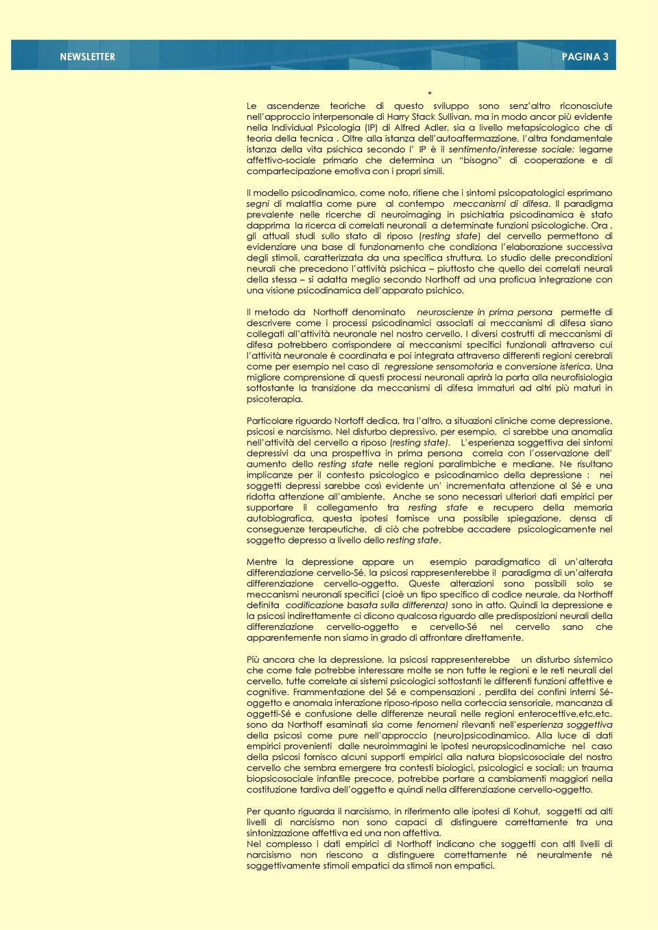articolo di questa NL Psychoanalysis and the brain why did Freud abandon neuroscience? PAGINA 3 a proposito del rapporto tra psicoanalisi e cervello.