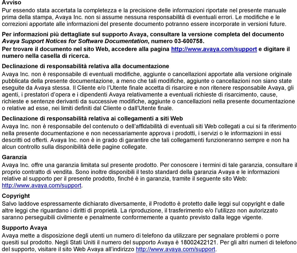 Per informazioni più dettagliate sul supporto Avaya, consultare la versione completa del documento Avaya Support Notices for Software Documentation, numero 03-600758.