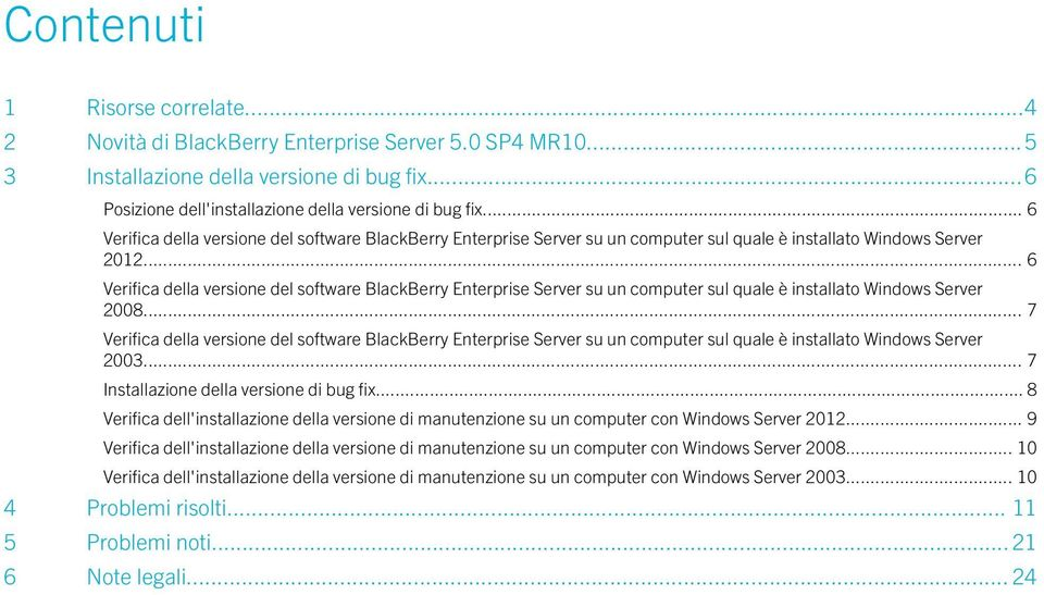 .. 6 Verifica della versione del software BlackBerry Enterprise Server su un computer sul quale è installato Windows Server 2008.