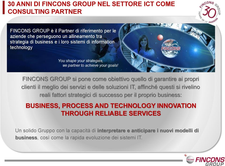 strategici di successo per il proprio business: BUSINESS, PROCESS AND TECHNOLOGY INNOVATION THROUGH RELIABLE SERVICES Un