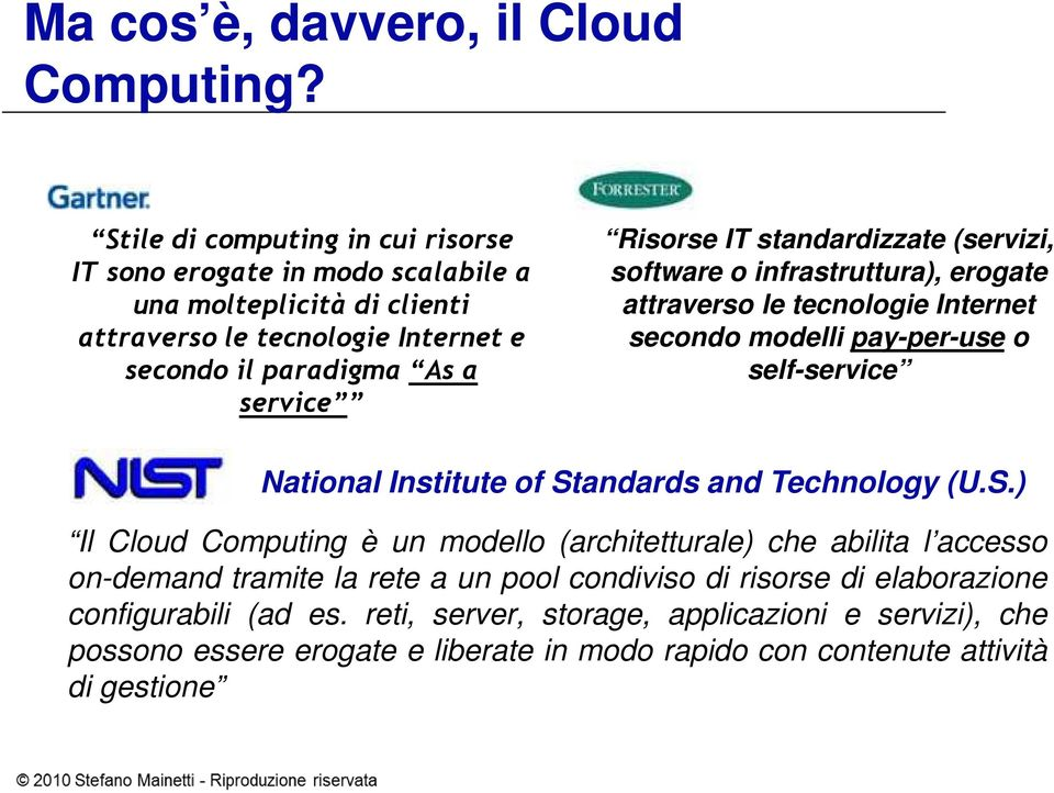 standardizzate (servizi, software o infrastruttura), erogate attraverso le tecnologie Internet secondo modelli pay-per-use o self-service National Institute of Standards and