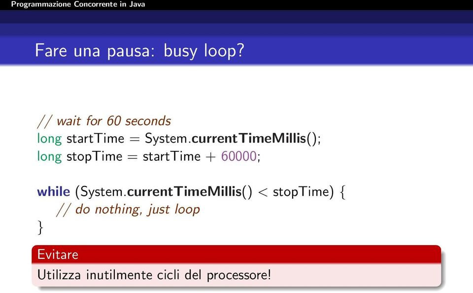 currentTimeMillis(); long stoptime = starttime + 60000; while