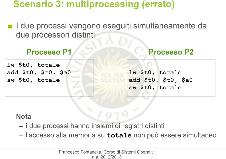 Processo P2 lw $t0, totale add $t0, $t0, $a0 sw $t0, totale Nota i due processi hanno