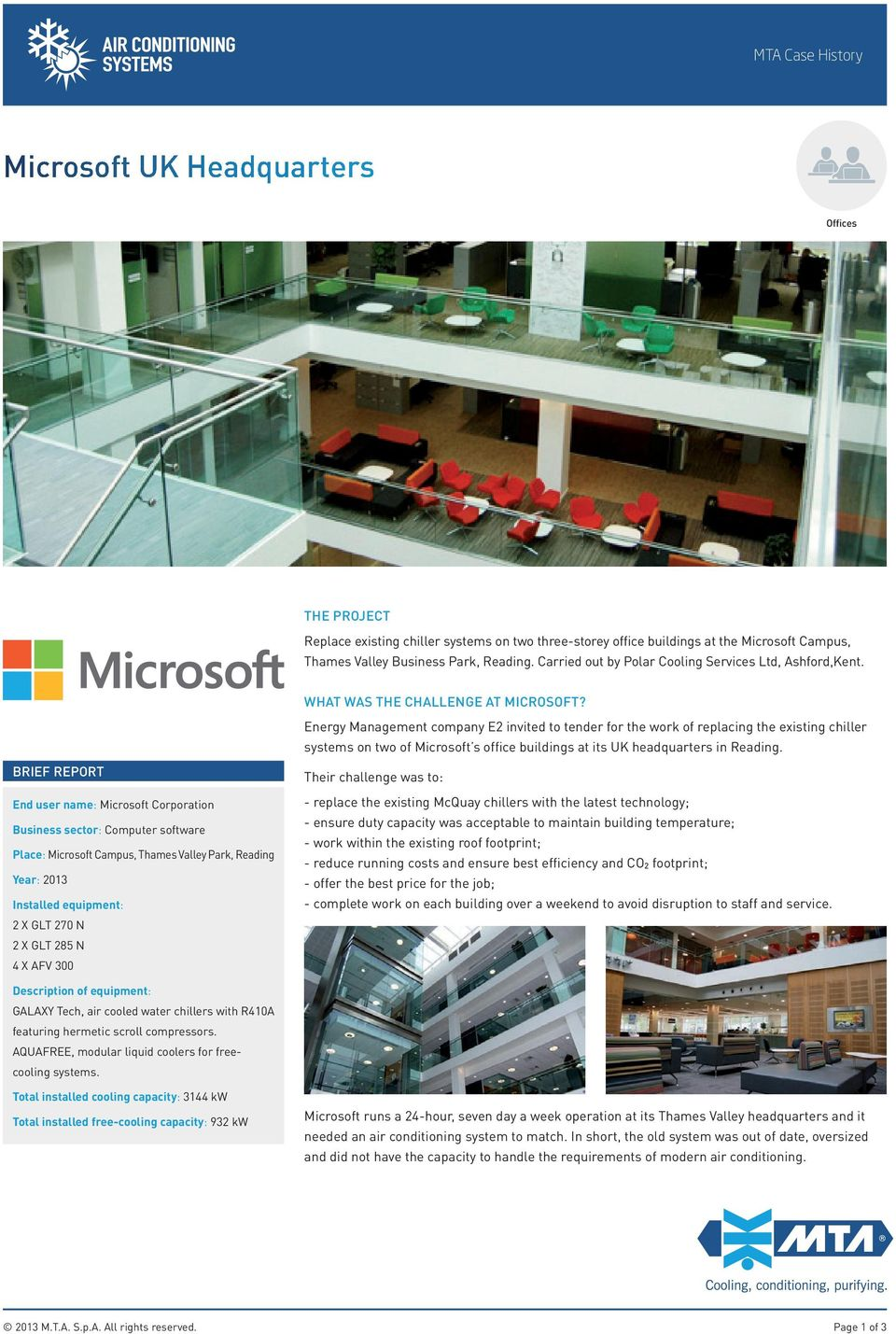 BRIEF REPORT End user name: Microsoft Corporation Business sector: Computer software Place: Microsoft Campus, Thames Valley Park, Reading Year: 2013 Installed equipment: 2 x GLT 270 N 2 x GLT 285 N 4