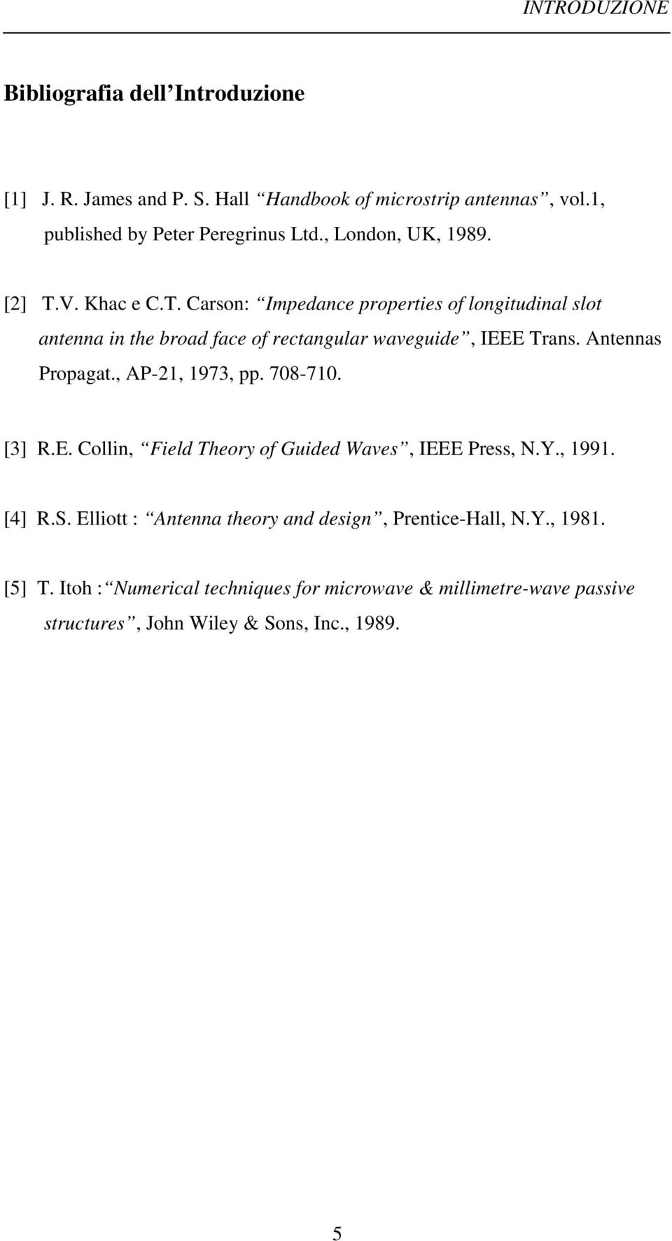 tes Propgt., P-, 973, pp. 78-7. [3] R.E. Colli, ield Theory of Guided Wves, IEEE Press, N.Y., 99. [4] R.S.