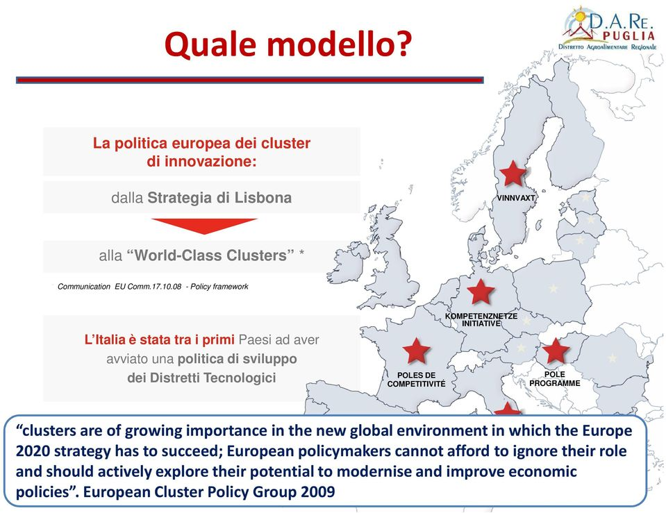 PROGRAMME clusters are of growing importance in the new global environment in which the Europe DISTRETTI TECNOLOGICI 2020 strategy has to succeed; European policymakers cannot