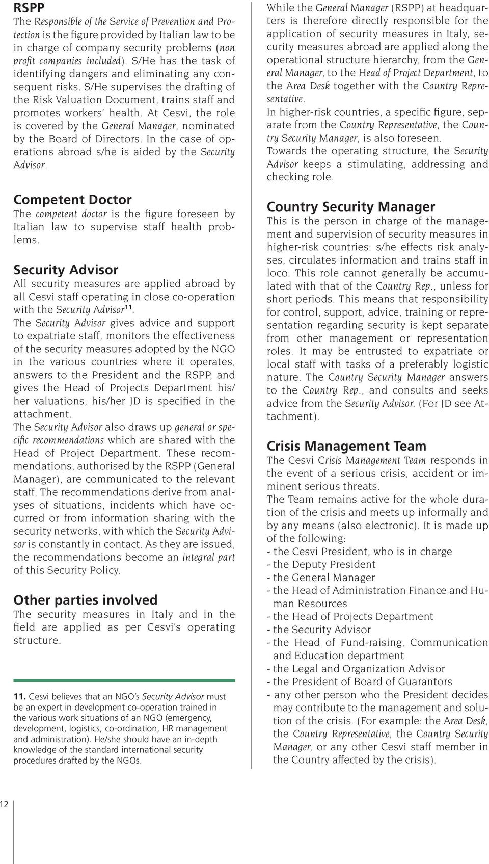 At Cesvi, the role is covered by the General Manager, nominated by the Board of Directors. In the case of operations abroad s/he is aided by the Security Advisor.
