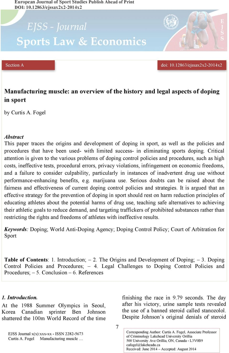 Fogel Abstract This paper traces the origins and development of doping in sport, as well as the policies and procedures that have been used- with limited success- in eliminating sports doping.