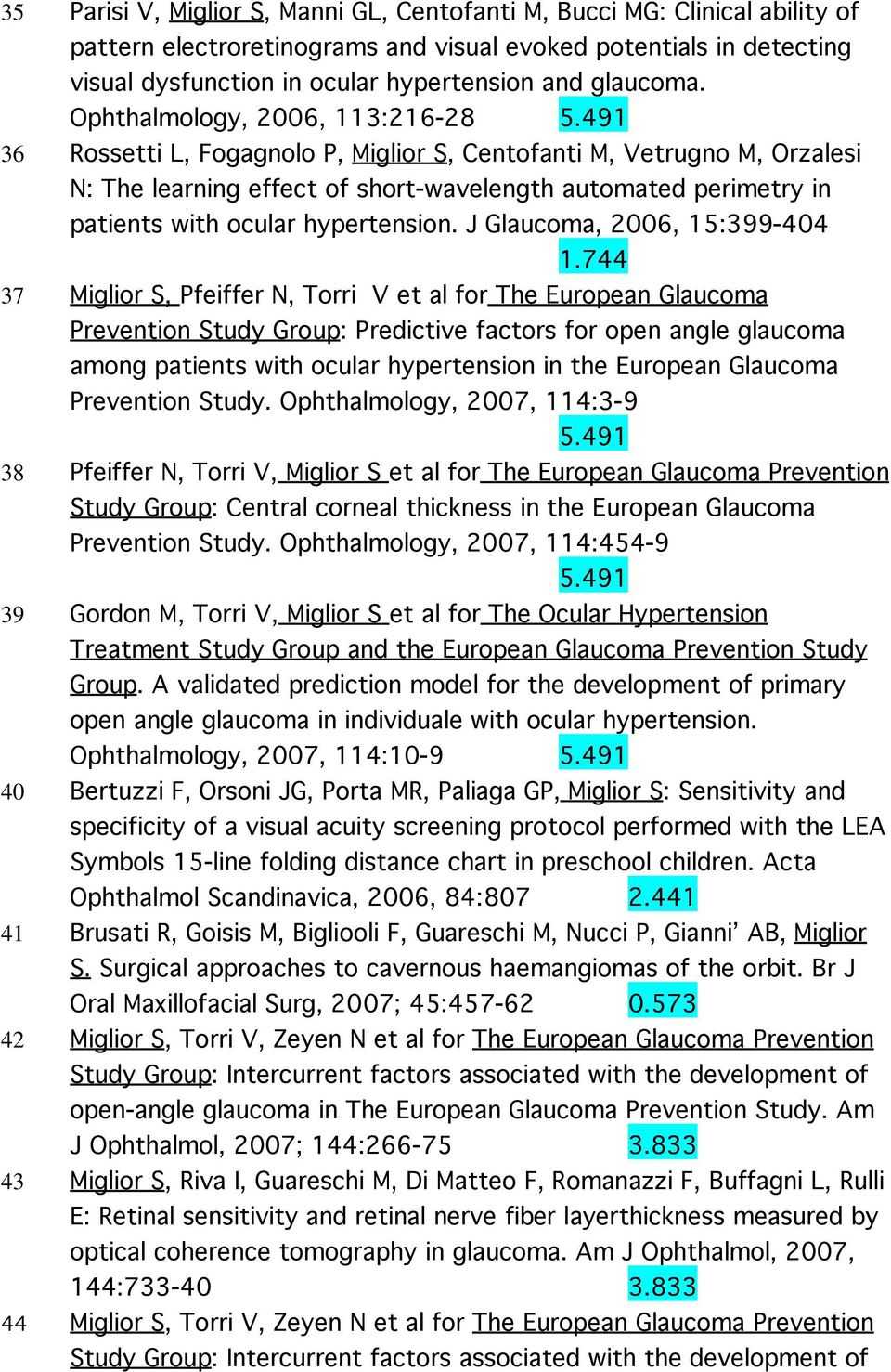 491 36 Rossetti L, Fogagnolo P, Miglior S, Centofanti M, Vetrugno M, Orzalesi N: The learning effect of short-wavelength automated perimetry in patients with ocular hypertension.