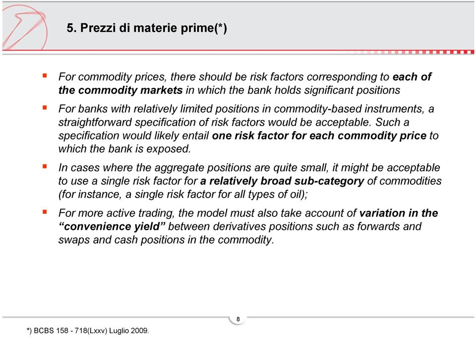 Such a specification would likely entail one risk factor for each commodity price to which the bank is exposed.